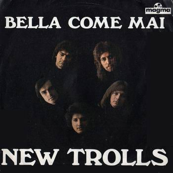 New Trolls - Bella come mai